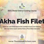 Akha Fish Filet - Online Cooking Course by Thai Akha Kitchen